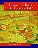Learning and Teaching English Grammar, K-12, Barbara M. Birch, 0130488348