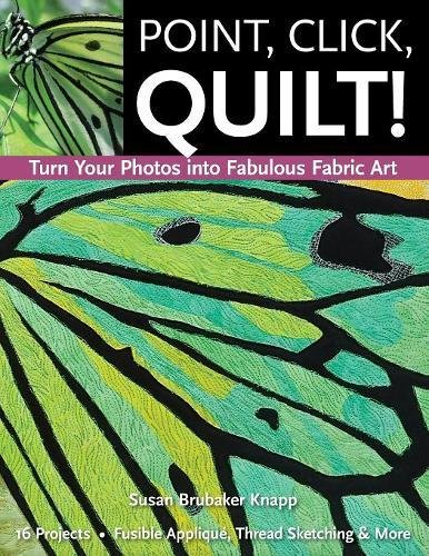 Point, Click, Quilt! Turn Your Photos into Fabulous Fabric Art: 16 Projects, Fusible Applique, Thread Sketching & - Transfer Point