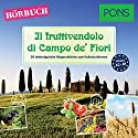 Il fruttivendolo di Campo de' Fiori (PONS Hörbuch Italienisch): 20 landestypische Hörgeschichten zum Italienischlernen Hörbuch von Claudia Mencaroni, Giuseppe Fianchino Gesprochen von: Paolo Balestri