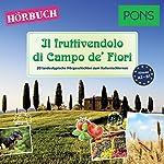 Il fruttivendolo di Campo de' Fiori (PONS Hörbuch Italienisch): 20 landestypische Hörgeschichten zum Italienischlernen | Claudia Mencaroni,Giuseppe Fianchino
