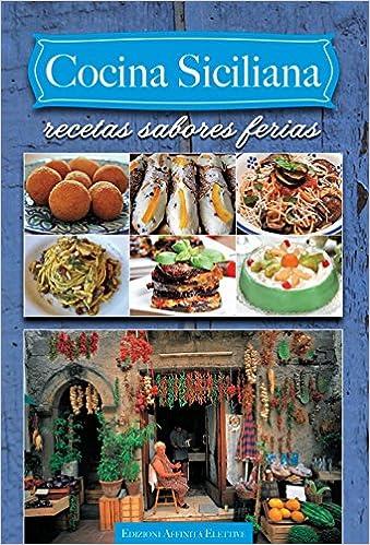 Cocina Siciliana Recetas | Cocina Siciliana Recetas Sabores Ferias 9788884051042 Amazon Com