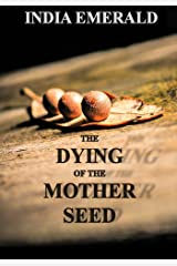 The Dying of the Mother Seed Kindle Edition