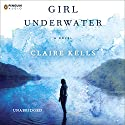 Girl Underwater Audiobook by Claire Kells Narrated by Julia Whelan