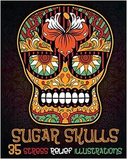 Amazon Com Sugar Skull Coloring Book Day Of The Dead Coloring Book