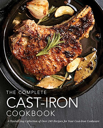 The Complete Cast-Iron Cookbook: More than 300 Delicious Recipes for Your Cast-Iron Collection by Cider Mill Press