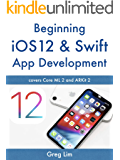 Beginning iOS 12 & Swift App Development: Develop iOS Apps with Xcode 10, Swift 4, Core ML 2, ARKit 2 and more (English Edition)