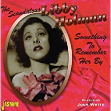 The Scandalous Libby Holman - Something to Remember Her By [ORIGINAL RECORDINGS REMASTERED]