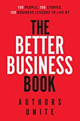 The Better Business Book: 100 People, 100 Stories, 100 Business Lessons To Live By (Volume 1) Paperback