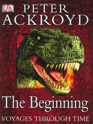 Voyages Through Time: The Beginning Hardcover – October 6, 2003 Peter Ackroyd DK Children 0789498367 1001886279