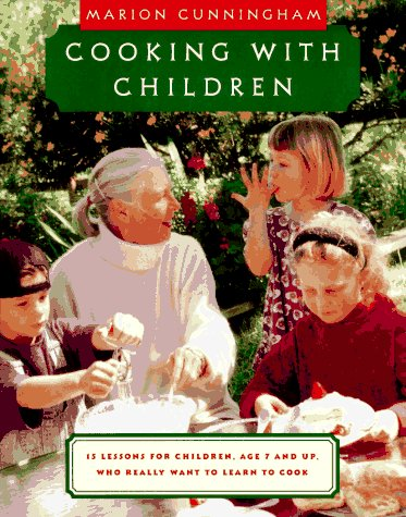 Cooking with Children: 15 Lessons for Children, Age 7 and Up, Who Really Want to Learn to Cook by Marion Cunningham