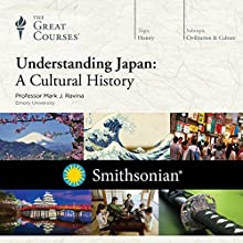 Understanding Japan: A Cultural History Lecture by The Great Courses, Mark J. Ravina Narrated by Professor Mark J. Ravina