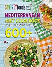 Mediterranean Diet Cookbook For Lifelong Health: 600+ Delicious Recipes, 30-day Diet Meal Plan, and a Lot of T