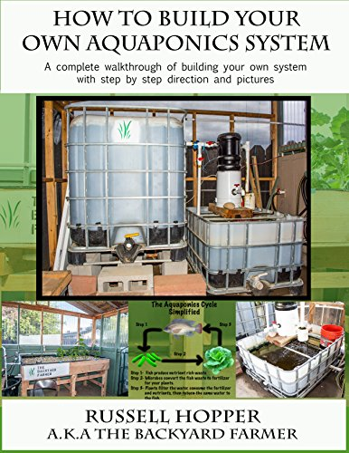 Aquaponics system: A Complete Walkthrough of Building Your Own System with Step by Step Directions and Pictures by [Hopper, Russell]