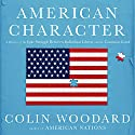 American Character: A History of the Epic Struggle Between Individual Liberty and the Common Good Audiobook by Colin Woodard Narrated by Jonathan Yen