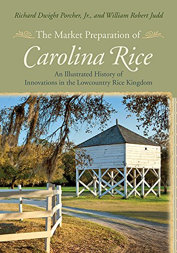 The Market Preparation of Carolina Rice: An Illustrated History of Innovations in the Lowcountry Rice Kingdom (Non Series) (Robert Rice)
