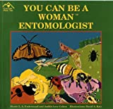 You Can Be a Woman Entomologist, Dessie Underwood and Judith Love Cohen, 1880599597