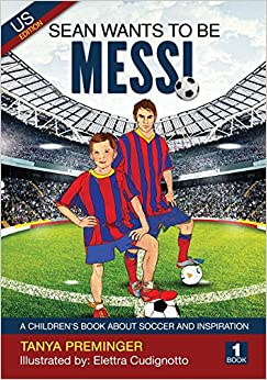Book Sean wants to be Messi: A children's book about soccer and inspiration. US edition: Volume 1