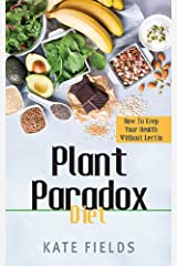 Plant Paradox Diet: How To Keep Your Health Without Lectin Kindle Edition