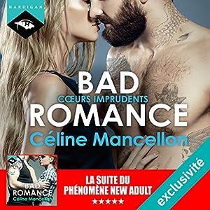 Cœurs imprudents (Bad Romance 3)   Livre audio Auteur(s) : Céline Mancellon Narrateur(s) : Émilie Ramet