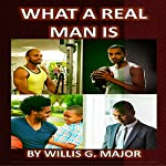 What a Real Man Is | Willis Major