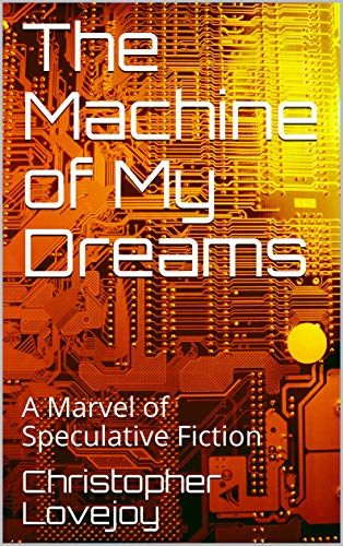 The Machine of My Dreams: A Marvel of Speculative Fiction