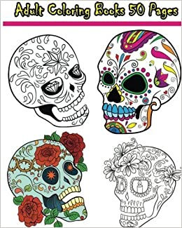 Adult Coloring Books 50 Pages Reduce Stress And Bring Balance With Beautiful Sugar Skulls By Ann Marie 2016 05 01 Amazon