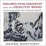 Neuro-Philosophy and the Healthy Mind: Learning from the Unwell Brain | Georg Northoff MD PhD