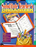 The Substitute Teacher's Organizer: A Comprehensive Resource to Make Every Teaching Assignment a Success; Grades K-6