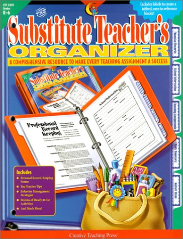 The Substitute Teacher's Organizer: A Comprehensive Resource to Make Every Teaching Assignment a Success