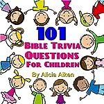 101 Bible Trivia Questions for Children   Alicia Aiken