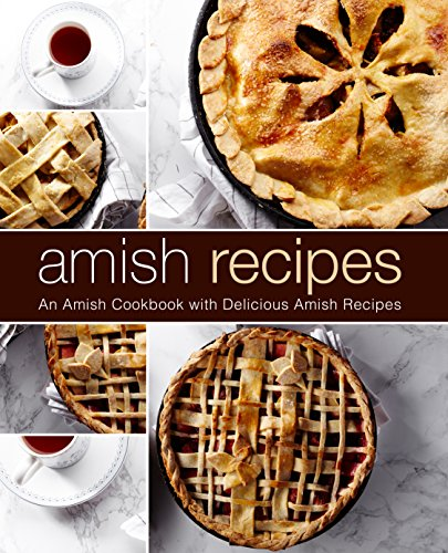 Amish Recipes: An Amish Cookbook with Delicious Amish Recipes