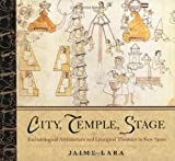 City, Temple, Stage : Eschatological Architecture and Liturgical Theatrics in New Spain, Lara, Jaime, 0268033641