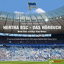 Hertha BSC - Das Hörbuch: Mein Herz schlägt Blau-Weiß - Eine akustische Reise durch 125 Jahre Hertha BSC-Geschichte Hörbuch von Michael Jahn Gesprochen von: Andreas Witte