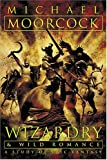 Wizardry and Wild Romance, Michael Moorcock, 1932265074