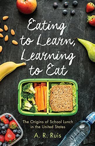 Eating to Learn, Learning to Eat: The Origins of School Lunch in the United States (Critical Issues in Health and Medicine)