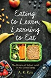 """A. R. Ruis, """"Eating to Learn, Learning to Eat: The Origins of School Lunch in the United States"""" (Rutgers UP, 2017)"""
