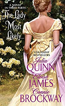 The Lady Most Likely...: A Novel in Three Parts by [Quinn, Julia, James, Eloisa, Brockway, Connie]