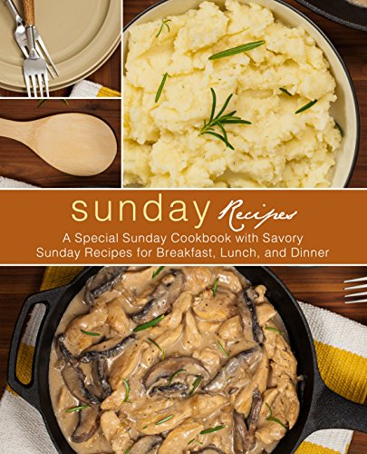 Sunday Recipes: A Special Sunday Cookbook with Savory Sunday Recipes for Breakfast, Lunch, and Dinner (2nd Edition) by [Press, BookSumo]