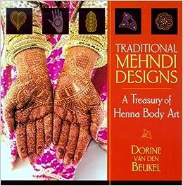 Traditional Mehndi Designs Dorine Van Den Beukel 9781570625589