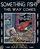 Something Fishy This Way Comes, Ray Troll, 1570616825