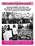 Abortion Rights, the ERA and the Rebirth of a Feminist Movement, Mary-Alice; et al Waters, 0873487575