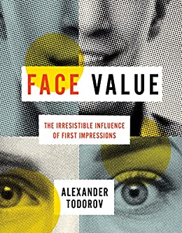 Amazon face value the irresistible influence of first face value the irresistible influence of first impressions by todorov alexander fandeluxe