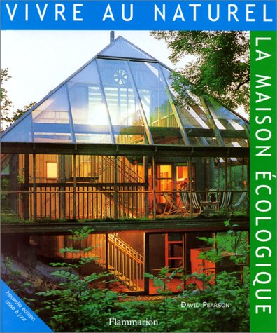Vivre au naturel : La maison écologique Album – 30 septembre 1999 David Pearson Flammarion 2082019411 749782082019415