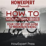 How to Mountain Bike: Your Step-By-Step Guide to Mountain Biking |  HowExpert Press