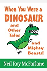When You Were a Dinosaur (and Other Tales and Mighty Beasts!): Funny Short Stories for Parents to Read to/with Children Aged 5 to Infinity (When You Were a... Book 2) Kindle Edition