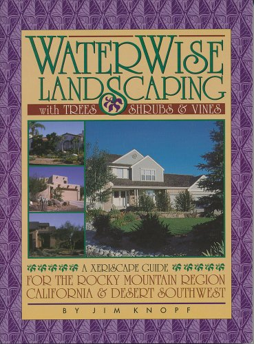 (WaterWise Landscaping with Trees, Shrubs, and Vines: A Xeriscape Guide for the Rocky Mountain Region, California, and Desert Southwest)
