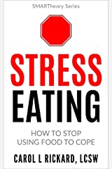 Stress Eating: How to Stop Using Food to Cope Kindle Edition