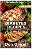 Diabetes Recipes: Over 330 Diabetes Type-2 Quick & Easy Gluten Free Low Cholesterol Whole Foods Diabetic Eating Recipes full of Antioxidants & ... Weight Loss Transformation) (Volume 4)