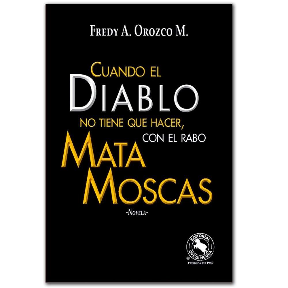 Cuando El Diablo No Tiene Que Hacer Con El Rabo Mata Moscas Orozco M Fredy A 9789580612100 Books
