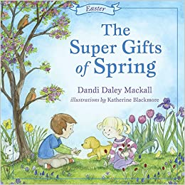 Amazon the super gifts of spring easter seasons dandi daley amazon the super gifts of spring easter seasons dandi daley mackall katherine blackmore christianity negle Gallery